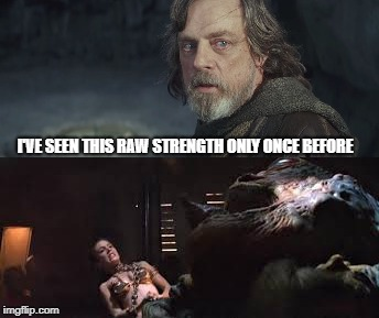 Raw Strength | I'VE SEEN THIS RAW STRENGTH ONLY ONCE BEFORE | image tagged in star wars,disney star wars,luke skywalker,princess leia,leia,jabba the hutt | made w/ Imgflip meme maker
