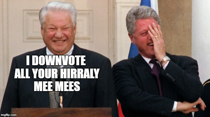 Bill Clinton China | I DOWNVOTE ALL YOUR HIRRALY MEE MEES | image tagged in bill clinton china | made w/ Imgflip meme maker