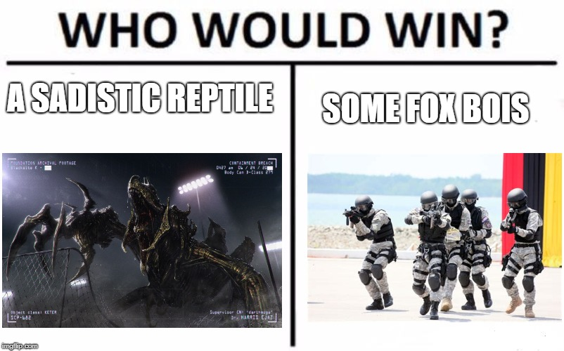 Only SCP fans would get this | A SADISTIC REPTILE SOME FOX BOIS | image tagged in memes,who would win | made w/ Imgflip meme maker