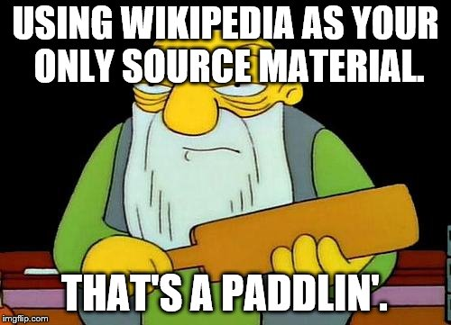 That's a paddlin' Meme | USING WIKIPEDIA AS YOUR ONLY SOURCE MATERIAL. THAT'S A PADDLIN'. | image tagged in memes,that's a paddlin' | made w/ Imgflip meme maker