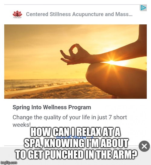 Circle Spa | HOW CAN I RELAX AT A SPA, KNOWING I'M ABOUT TO GET PUNCHED IN THE ARM? | image tagged in circle game,made you look | made w/ Imgflip meme maker