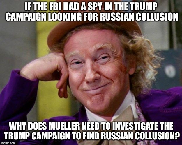 IF THE FBI HAD A SPY IN THE TRUMP CAMPAIGN LOOKING FOR RUSSIAN COLLUSION WHY DOES MUELLER NEED TO INVESTIGATE THE TRUMP CAMPAIGN TO FIND RUS | image tagged in trump,robert mueller,russians | made w/ Imgflip meme maker