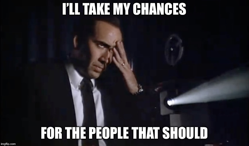 I'LL TAKE MY CHANCES FOR THE PEOPLE THAT SHOULD | made w/ Imgflip meme maker