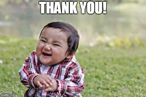 Evil Toddler Meme | THANK YOU! | image tagged in memes,evil toddler | made w/ Imgflip meme maker