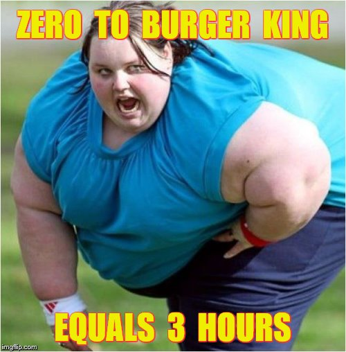 ZERO  TO  BURGER  KING EQUALS  3  HOURS | made w/ Imgflip meme maker