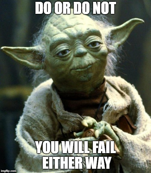 Savage Yoda | DO OR DO NOT YOU WILL FAIL EITHER WAY | image tagged in memes,star wars yoda,savage,yoda,quotes,star wars | made w/ Imgflip meme maker