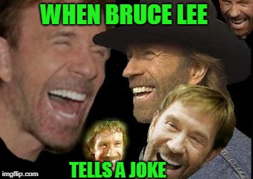 A For_the_love_of_sweet_baby_jesus template challenge | WHEN BRUCE LEE TELLS A JOKE | image tagged in chuck norris lol | made w/ Imgflip meme maker