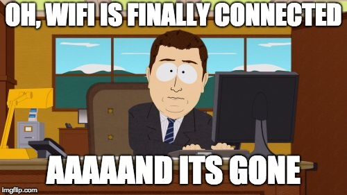 Aaaaand Its Gone | OH, WIFI IS FINALLY CONNECTED AAAAAND ITS GONE | image tagged in memes,aaaaand its gone | made w/ Imgflip meme maker