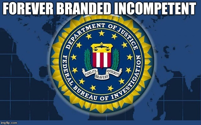 FBI logo | FOREVER BRANDED INCOMPETENT | image tagged in fbi logo | made w/ Imgflip meme maker
