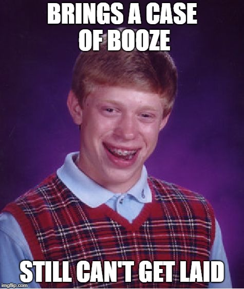 Bad Luck Brian Meme | BRINGS A CASE OF BOOZE STILL CAN'T GET LAID | image tagged in memes,bad luck brian | made w/ Imgflip meme maker
