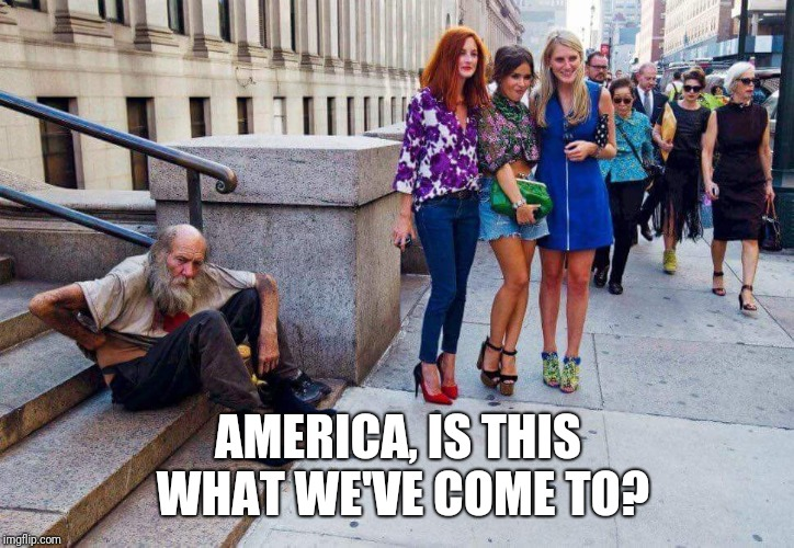 Where are the social justice warriors? | AMERICA, IS THIS WHAT WE'VE COME TO? | image tagged in homeless,helping homeless,selfish,sjws | made w/ Imgflip meme maker