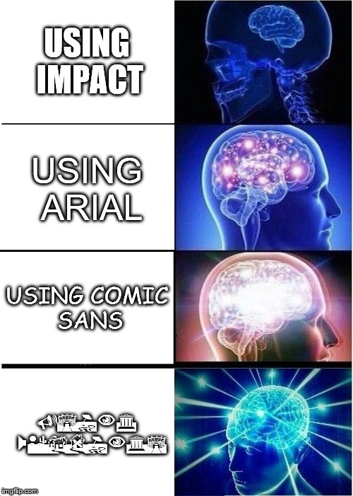 Expanding Brain Meme | USING IMPACT USING ARIAL USING COMIC SANS USING WEBDINGS | image tagged in memes,expanding brain | made w/ Imgflip meme maker