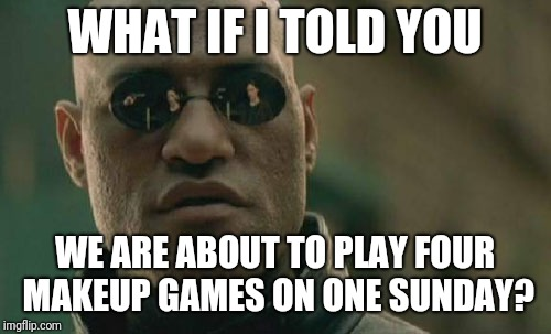 Matrix Morpheus | WHAT IF I TOLD YOU WE ARE ABOUT TO PLAY FOUR MAKEUP GAMES ON ONE SUNDAY? | image tagged in memes,matrix morpheus | made w/ Imgflip meme maker