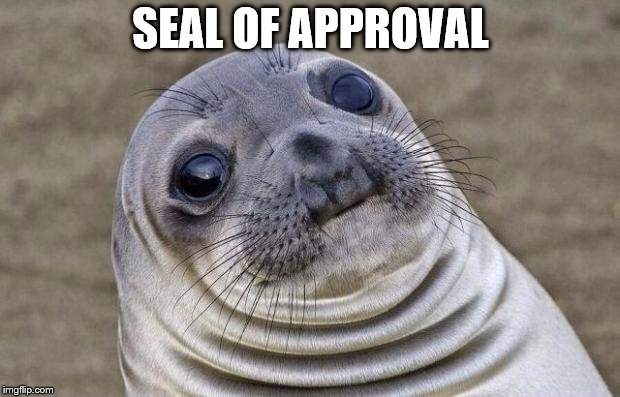 Awkward Moment Sealion Meme | SEAL OF APPROVAL | image tagged in memes,awkward moment sealion | made w/ Imgflip meme maker