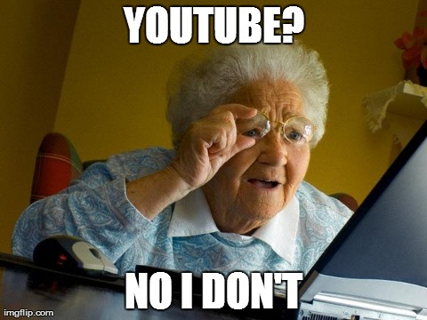 Grandma Finds The Internet Meme | YOUTUBE? NO I DON'T | image tagged in memes,grandma finds the internet | made w/ Imgflip meme maker
