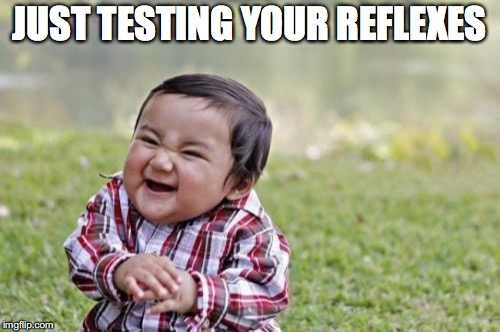 Evil Toddler Meme | JUST TESTING YOUR REFLEXES | image tagged in memes,evil toddler | made w/ Imgflip meme maker
