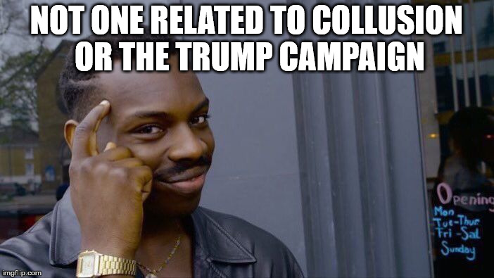 Roll Safe Think About It Meme | NOT ONE RELATED TO COLLUSION OR THE TRUMP CAMPAIGN | image tagged in memes,roll safe think about it | made w/ Imgflip meme maker