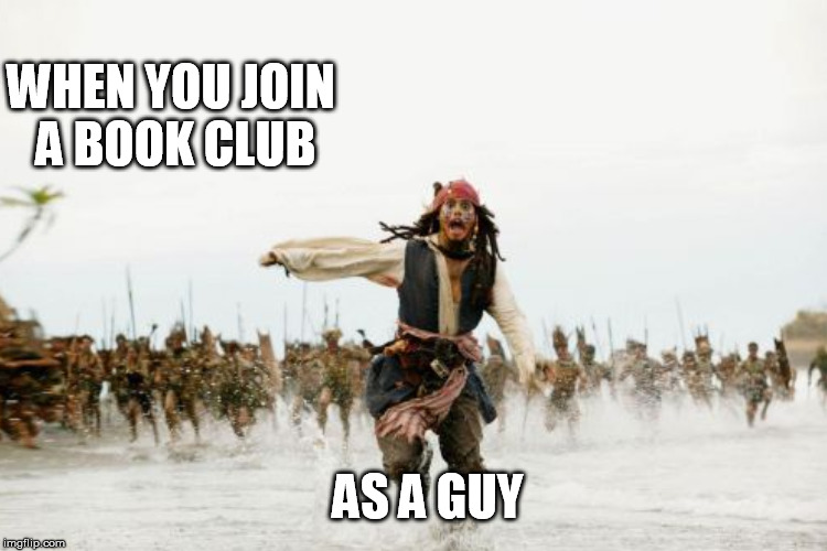 WHEN YOU JOIN A BOOK CLUB AS A GUY | made w/ Imgflip meme maker