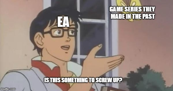 is this a pigeon |  GAME SERIES THEY MADE IN THE PAST; EA; IS THIS SOMETHING TO SCREW UP? | image tagged in is this a pigeon | made w/ Imgflip meme maker