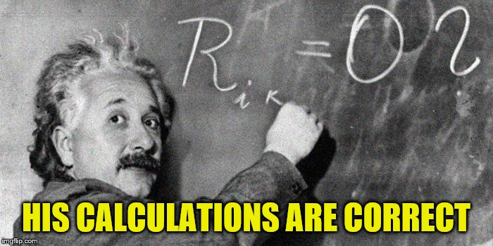 HIS CALCULATIONS ARE CORRECT | made w/ Imgflip meme maker