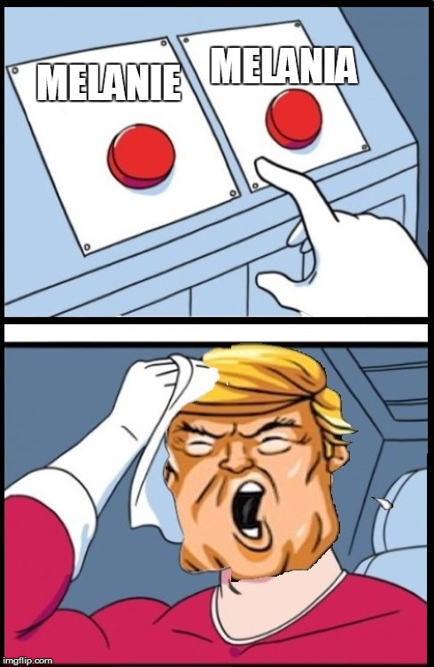 Two Buttons Trump | MELANIE MELANIA | image tagged in two buttons trump | made w/ Imgflip meme maker