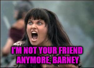 I'M NOT YOUR FRIEND ANYMORE, BARNEY | made w/ Imgflip meme maker