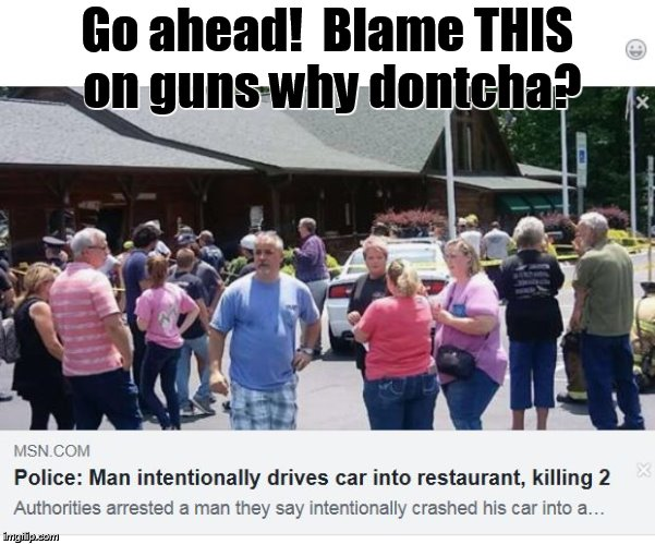 Guns are bad... | Go ahead!  Blame THIS on guns why dontcha? | image tagged in guns,gun control,liberal logic,stupid liberals | made w/ Imgflip meme maker