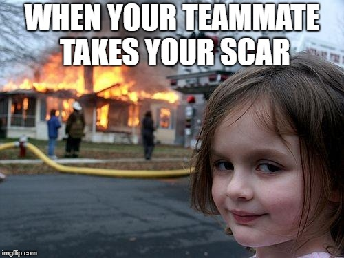 Disaster Girl Meme | WHEN YOUR TEAMMATE TAKES YOUR SCAR | image tagged in memes,disaster girl | made w/ Imgflip meme maker