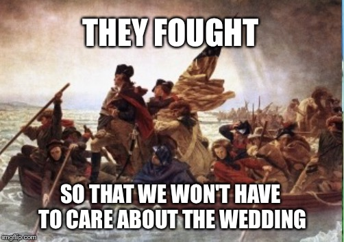 THEY FOUGHT SO THAT WE WON'T HAVE TO CARE ABOUT THE WEDDING | made w/ Imgflip meme maker