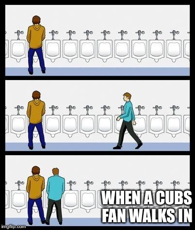 Urinal Guy | WHEN A CUBS FAN WALKS IN | image tagged in urinal guy | made w/ Imgflip meme maker