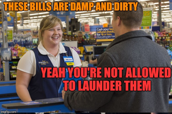 THESE BILLS ARE DAMP AND DIRTY YEAH YOU'RE NOT ALLOWED TO LAUNDER THEM | made w/ Imgflip meme maker