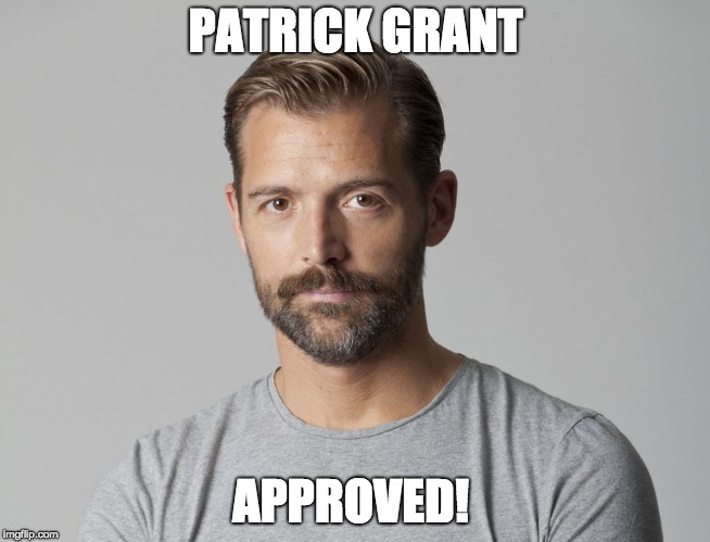 PATRICK GRANT APPROVED! | made w/ Imgflip meme maker