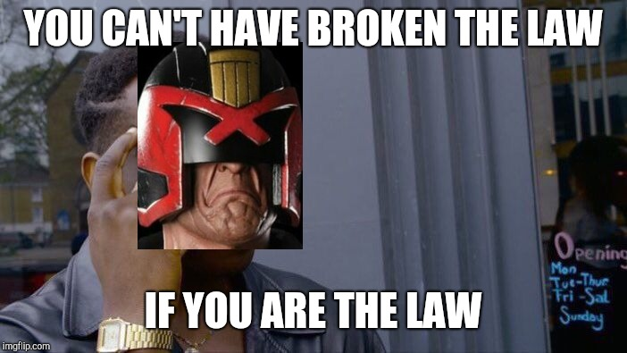 Roll Safe Think About It Meme | YOU CAN'T HAVE BROKEN THE LAW IF YOU ARE THE LAW | image tagged in memes,roll safe think about it | made w/ Imgflip meme maker