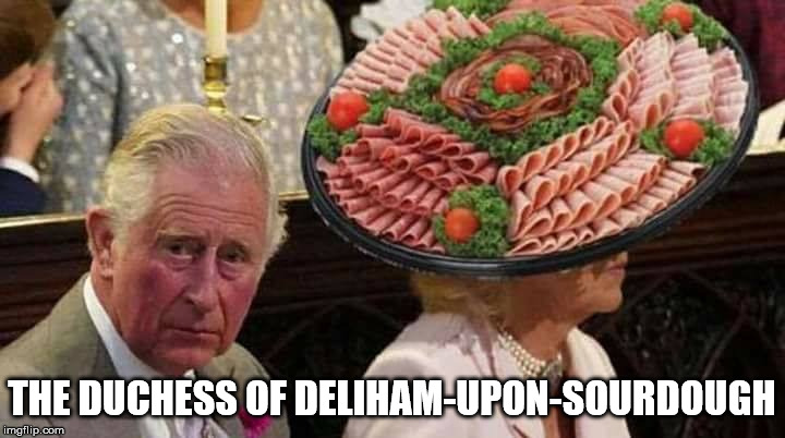 The Duchess of Deliham-Upon-Sourdough | THE DUCHESS OF DELIHAM-UPON-SOURDOUGH | image tagged in prince philip,camilla,big hat,royal wedding | made w/ Imgflip meme maker