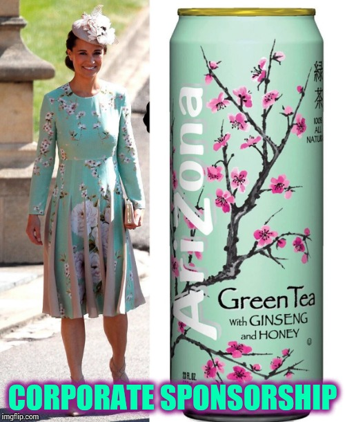 The Royal Wedding, brought to you by.... | CORPORATE SPONSORSHIP | image tagged in royal wedding,tea,arizona tea,princess kate,princess | made w/ Imgflip meme maker