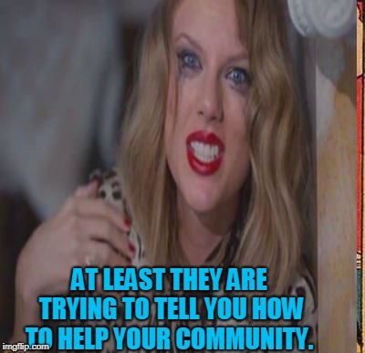 AT LEAST THEY ARE TRYING TO TELL YOU HOW TO HELP YOUR COMMUNITY. | made w/ Imgflip meme maker