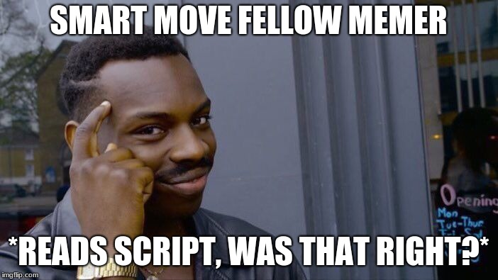 Roll Safe Think About It Meme | SMART MOVE FELLOW MEMER *READS SCRIPT, WAS THAT RIGHT?* | image tagged in memes,roll safe think about it | made w/ Imgflip meme maker