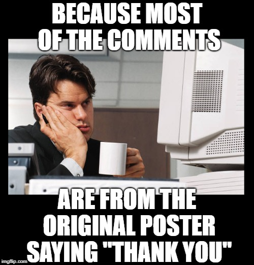 "More of the same | BECAUSE MOST OF THE COMMENTS ARE FROM THE ORIGINAL POSTER SAYING ""THANK YOU"" 