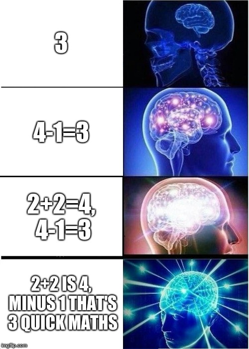 Logical Math... |  3; 4-1=3; 2+2=4, 4-1=3; 2+2 IS 4, MINUS 1 THAT'S 3 QUICK MATHS | image tagged in expanding brain,mans not hot,math,quick maths,logic,big shaq | made w/ Imgflip meme maker
