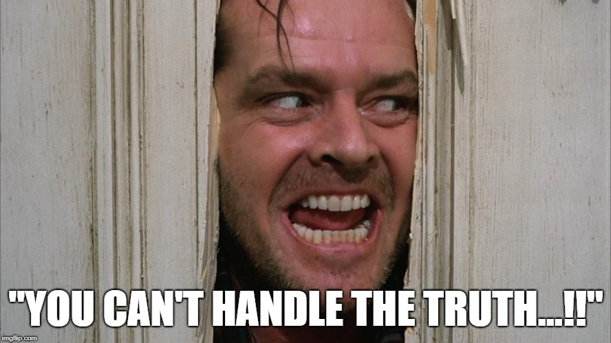 "The Shining | ""YOU CAN'T HANDLE THE TRUTH...!!"" 