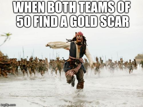 Jack Sparrow Being Chased Meme | WHEN BOTH TEAMS OF 50 FIND A GOLD SCAR | image tagged in memes,jack sparrow being chased | made w/ Imgflip meme maker