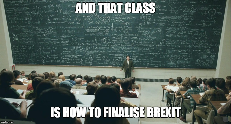 Brexit... | AND THAT CLASS IS HOW TO FINALISE BREXIT | image tagged in and that,class,britain,politics,brexit | made w/ Imgflip meme maker