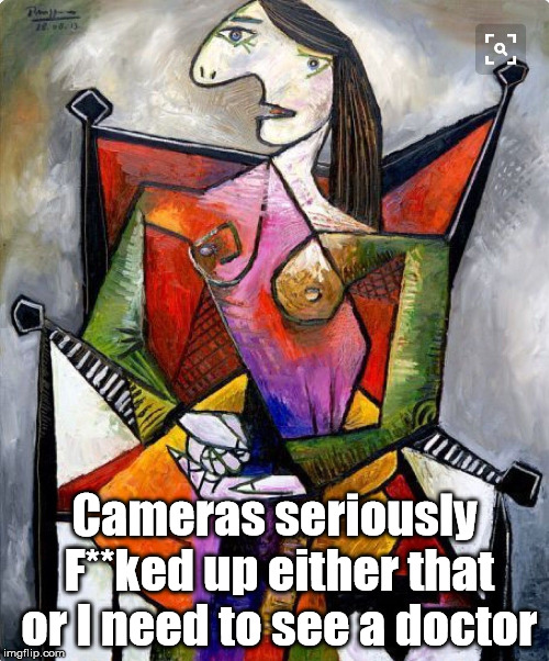 Art | Cameras seriously F**ked up either that or I need to see a doctor | image tagged in funny memes | made w/ Imgflip meme maker
