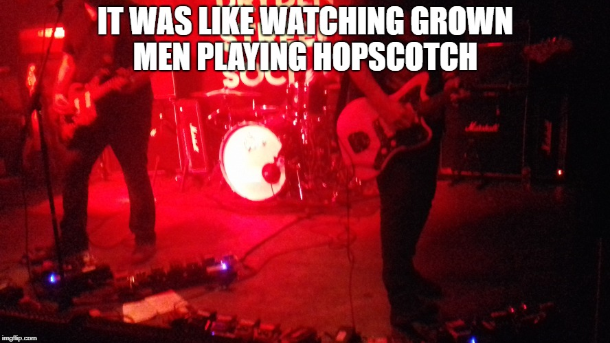 Shoegaze pedal hopping | IT WAS LIKE WATCHING GROWN MEN PLAYING HOPSCOTCH | image tagged in shoegaze,swervedriver,shoegaze meme,shoegaze memes,shoegazing,shoegaze gig | made w/ Imgflip meme maker