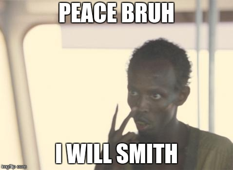 I'm The Captain Now Meme | PEACE BRUH I WILL SMITH | image tagged in memes,i'm the captain now | made w/ Imgflip meme maker