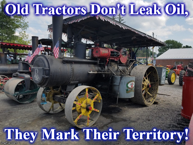 Old Tractors Don't Leak Oil, They Mark Their Territory! | image tagged in tractor | made w/ Imgflip meme maker