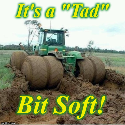 "It's a ""Tad"" Bit Soft! 
