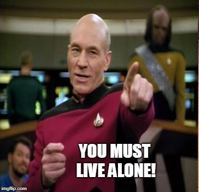 YOU MUST LIVE ALONE! | made w/ Imgflip meme maker