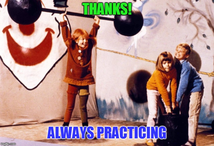 THANKS! ALWAYS PRACTICING | made w/ Imgflip meme maker