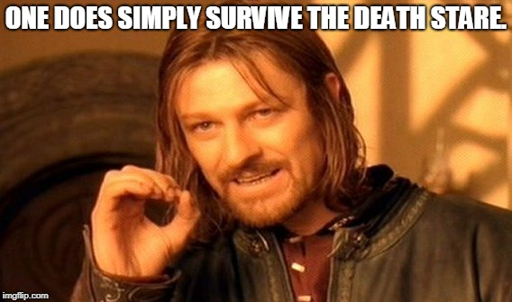 One Does Not Simply Meme | ONE DOES SIMPLY SURVIVE THE DEATH STARE. | image tagged in memes,one does not simply | made w/ Imgflip meme maker